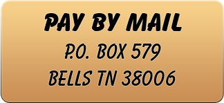 PAY BY MAIL P.O. Box 579 Bells TN 38006